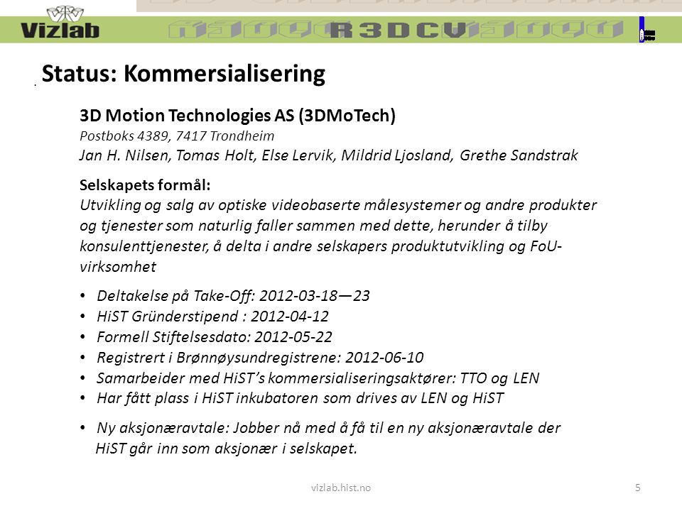 vizlab.hist.no5 Status: Kommersialisering 3D Motion Technologies AS (3DMoTech) Postboks 4389, 7417 Trondheim Jan H.