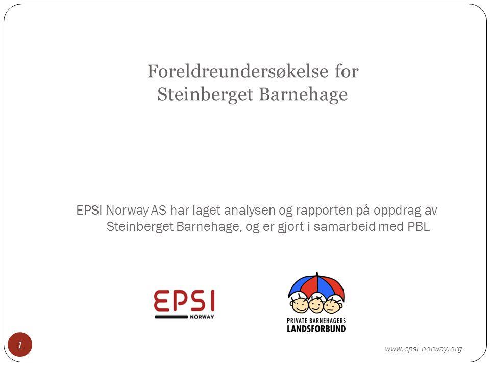 Foreldreundersøkelse for Steinberget Barnehage www.epsi-norway.org 1 EPSI Norway AS har laget analysen og rapporten på oppdrag av Steinberget Barnehage, og er gjort i samarbeid med PBL