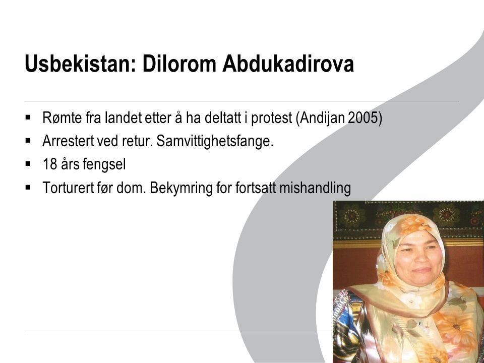 Usbekistan: Dilorom Abdukadirova  Rømte fra landet etter å ha deltatt i protest (Andijan 2005)  Arrestert ved retur.
