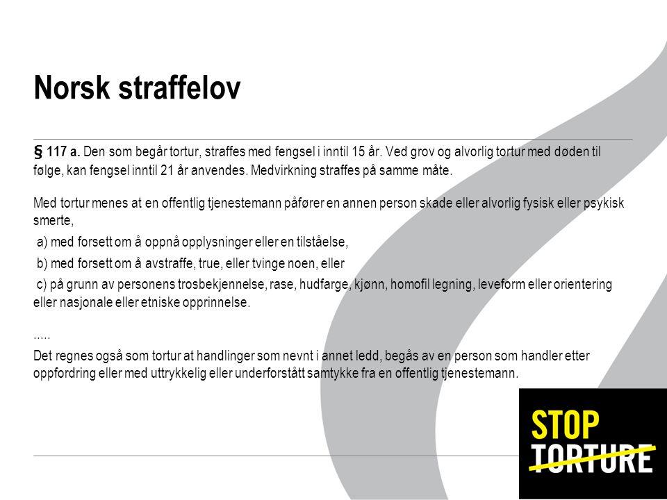 Norsk straffelov § 117 a. Den som begår tortur, straffes med fengsel i inntil 15 år.