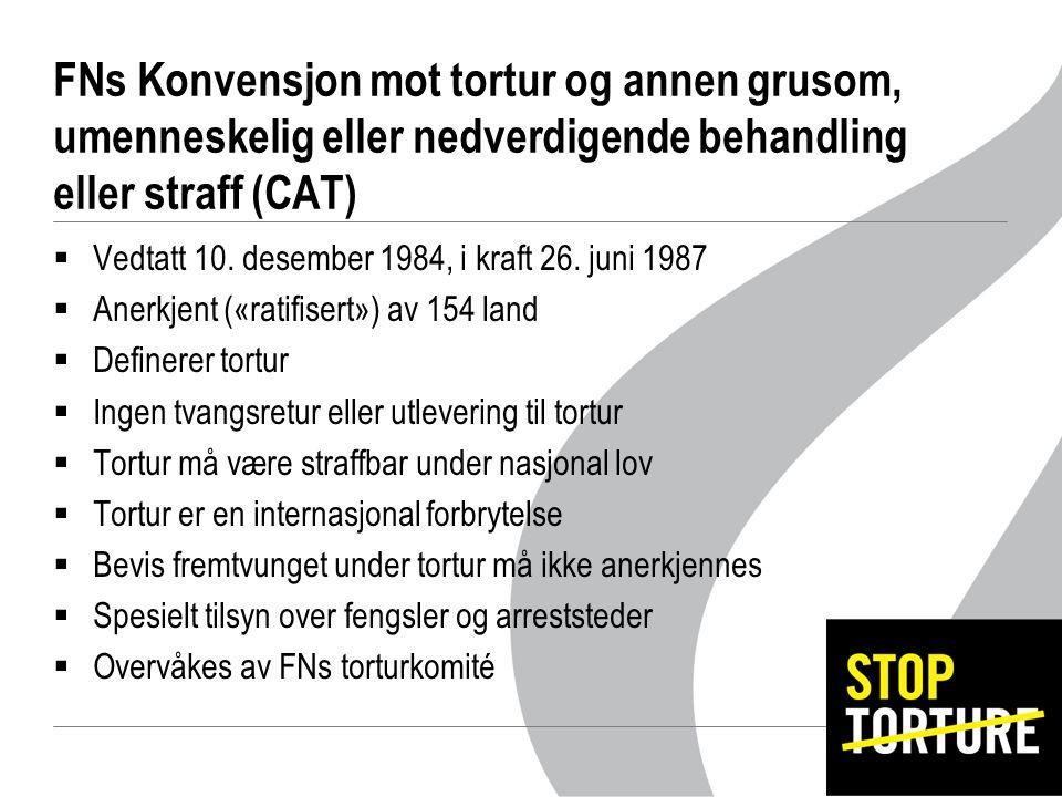 FNs Konvensjon mot tortur og annen grusom, umenneskelig eller nedverdigende behandling eller straff (CAT)  Vedtatt 10.