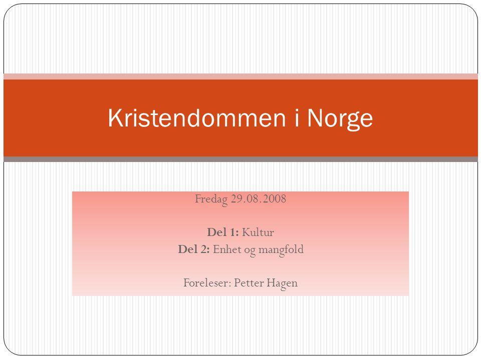 Fredag 29.08.2008 Del 1: Kultur Del 2: Enhet og mangfold Foreleser: Petter Hagen Kristendommen i Norge