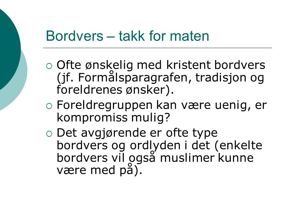 Bordvers – takk for maten  Ofte ønskelig med kristent bordvers (jf.