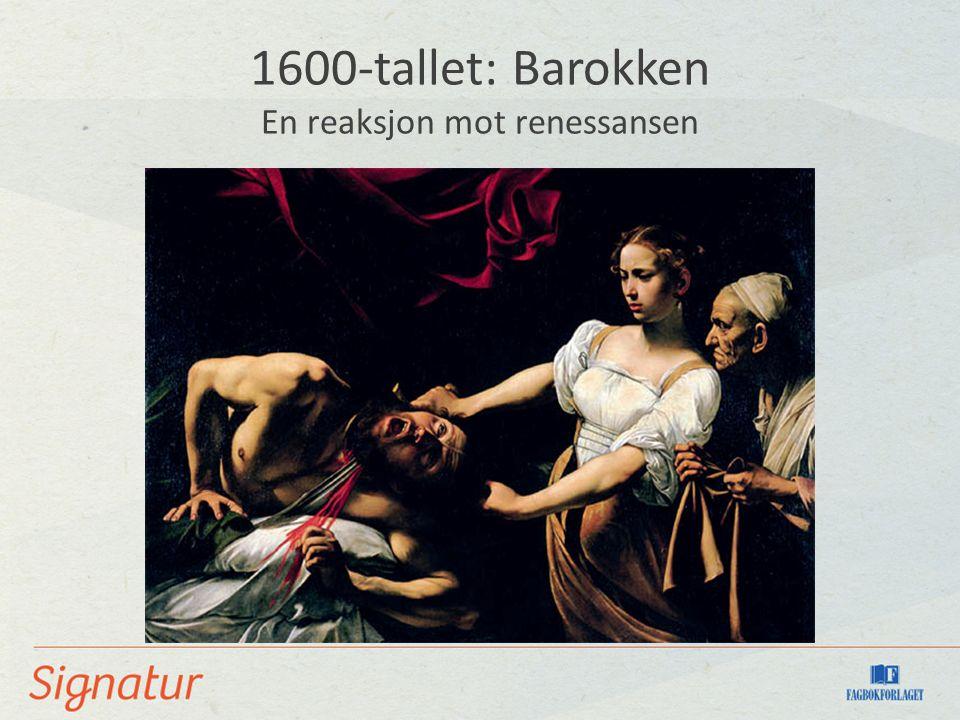 1600-tallet: Barokken En reaksjon mot renessansen