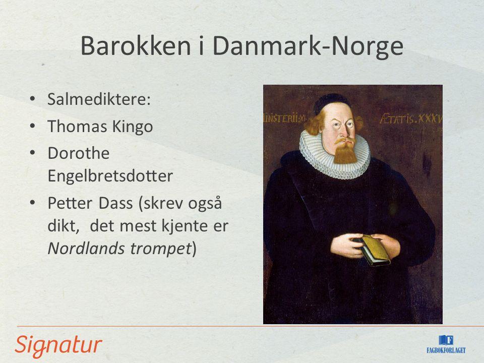 Barokken i Danmark-Norge Salmediktere: Thomas Kingo Dorothe Engelbretsdotter Petter Dass (skrev også dikt, det mest kjente er Nordlands trompet)