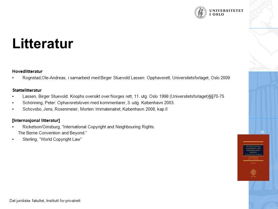 Det juridiske fakultet, Institutt for privatrett Litteratur Hovedlitteratur Rognstad,Ole-Andreas, i samarbeid med Birger Stuevold Lassen: Opphavsrett, Universitetsforlaget, Oslo 2009 Støttelitteratur Lassen, Birger Stuevold: Knophs oversikt over Norges rett, 11.