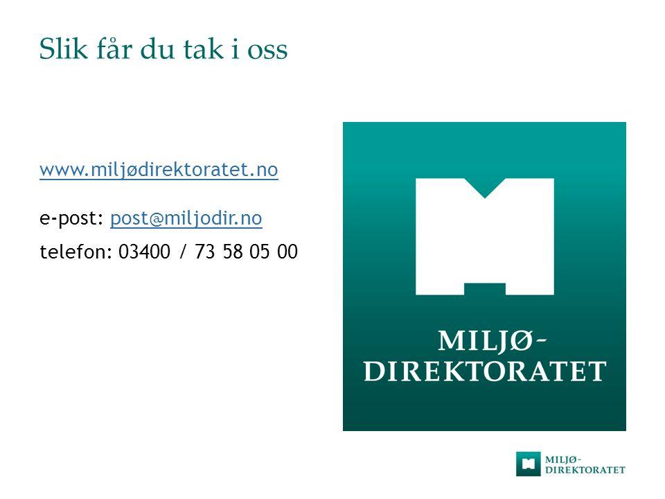 Slik får du tak i oss www.miljødirektoratet.no www.miljødirektoratet.no e-post: post@miljodir.nopost@miljodir.no telefon: 03400 / 73 58 05 00