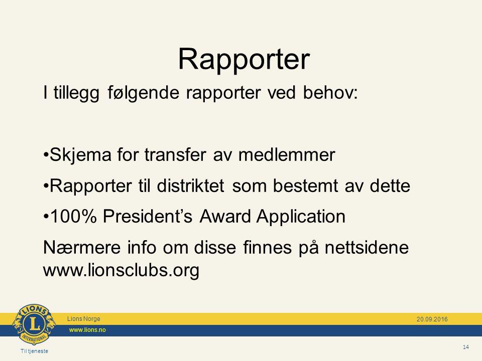 Til tjeneste Lions Norge www.lions.no 14 20.09.2016 Rapporter I tillegg følgende rapporter ved behov: Skjema for transfer av medlemmer Rapporter til distriktet som bestemt av dette 100% President's Award Application Nærmere info om disse finnes på nettsidene www.lionsclubs.org
