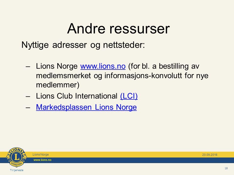 Til tjeneste Lions Norge www.lions.no 18 20.09.2016 Andre ressurser Nyttige adresser og nettsteder: –Lions Norge www.lions.no (for bl.