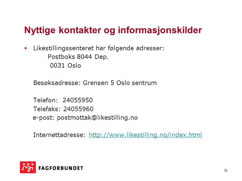 16 Nyttige kontakter og informasjonskilder  Likestillingssenteret har følgende adresser: Postboks 8044 Dep.