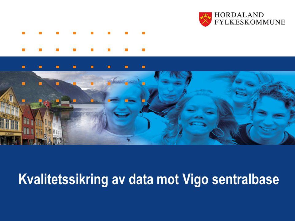 www.hordaland.no Kvalitetssikring av data mot Vigo sentralbase