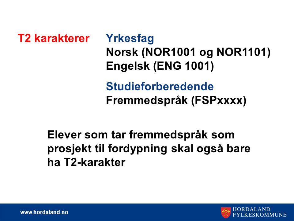 www.hordaland.no T2 karaktererYrkesfag Norsk (NOR1001 og NOR1101) Engelsk (ENG 1001) Studieforberedende Fremmedspråk (FSPxxxx) Elever som tar fremmedspråk som prosjekt til fordypning skal også bare ha T2-karakter