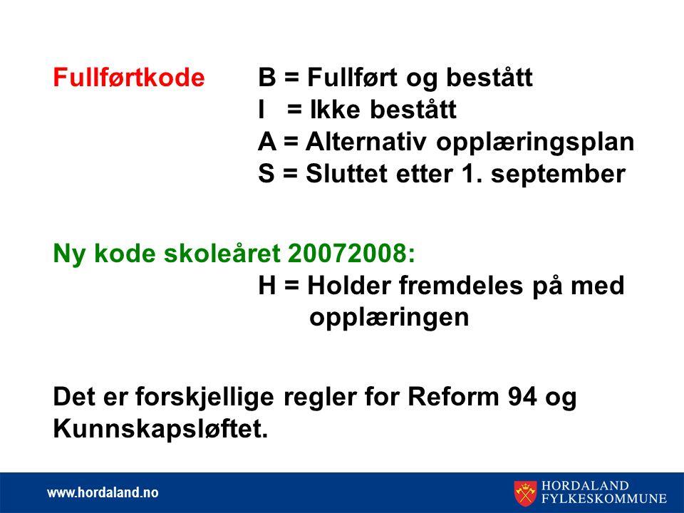 www.hordaland.no FullførtkodeB = Fullført og bestått I = Ikke bestått A = Alternativ opplæringsplan S = Sluttet etter 1.
