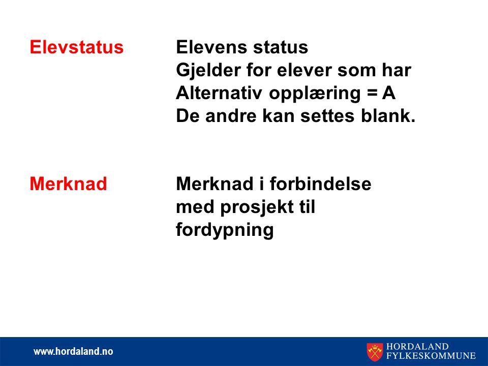 www.hordaland.no ElevstatusElevens status Gjelder for elever som har Alternativ opplæring = A De andre kan settes blank.