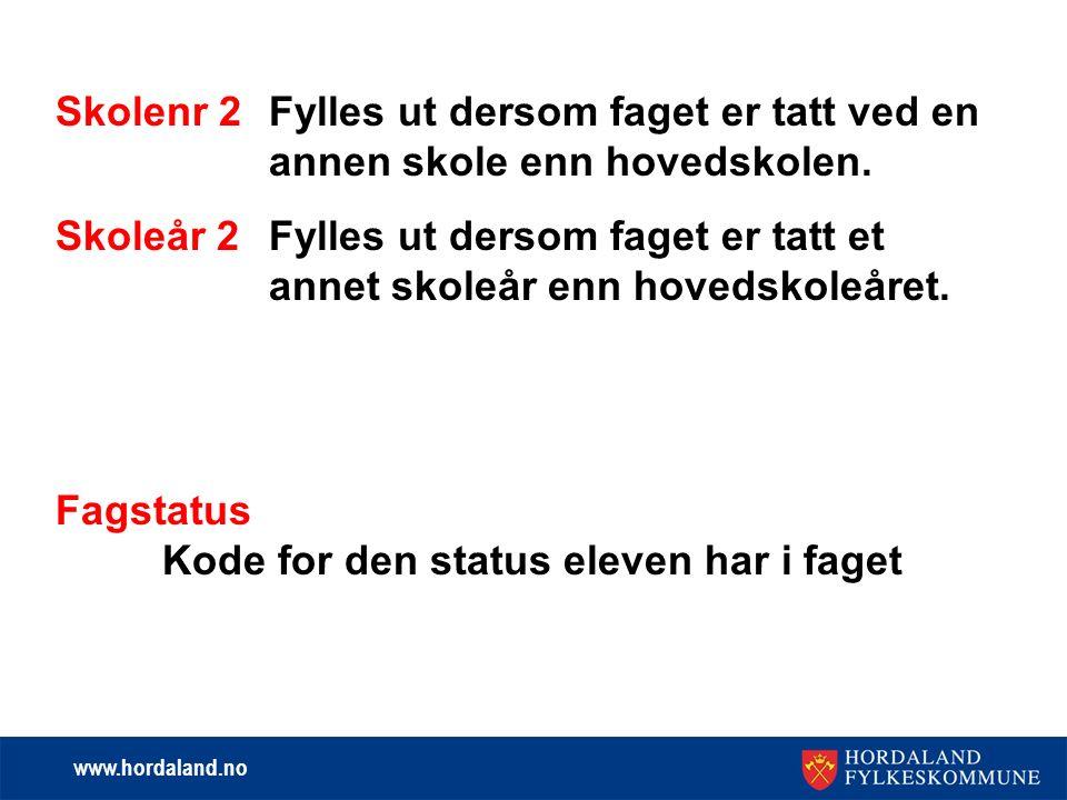 www.hordaland.no Skolenr 2Fylles ut dersom faget er tatt ved en annen skole enn hovedskolen.