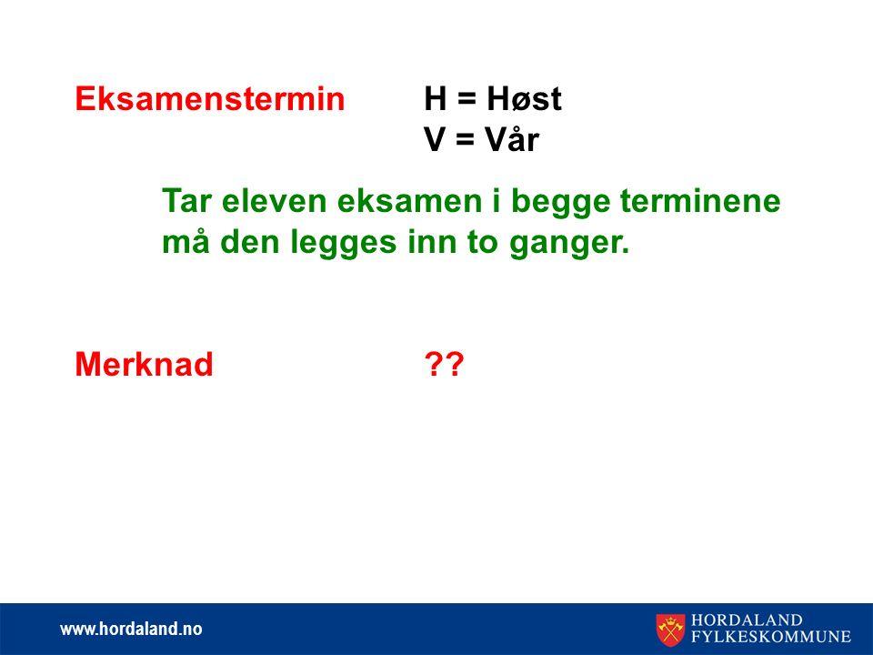 www.hordaland.no EksamensterminH = Høst V = Vår Tar eleven eksamen i begge terminene må den legges inn to ganger.