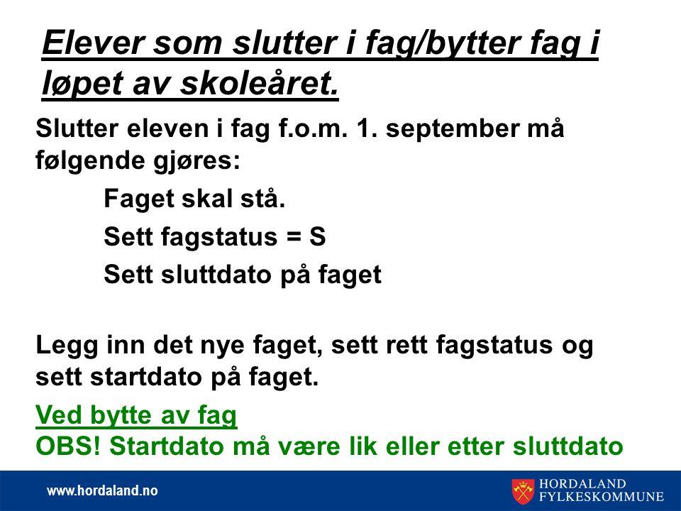 www.hordaland.no Slutter eleven i fag f.o.m. 1. september må følgende gjøres: Faget skal stå.
