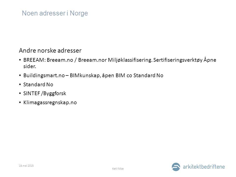 Noen adresser i Norge 19.mai 2015 Ketil Moe Andre norske adresser BREEAM: Breeam.no / Breeam.nor Miljøklassifisering. Sertifiseringsverktøy Åpne sider