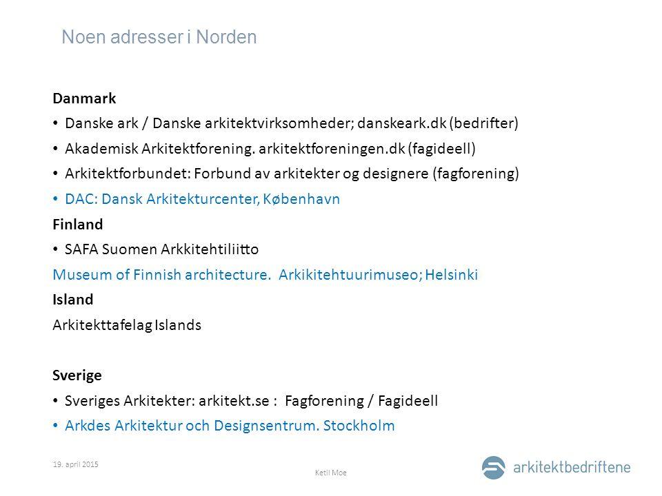 Noen adresser i Norden 19. april 2015 Ketil Moe Danmark Danske ark / Danske arkitektvirksomheder; danskeark.dk (bedrifter) Akademisk Arkitektforening.