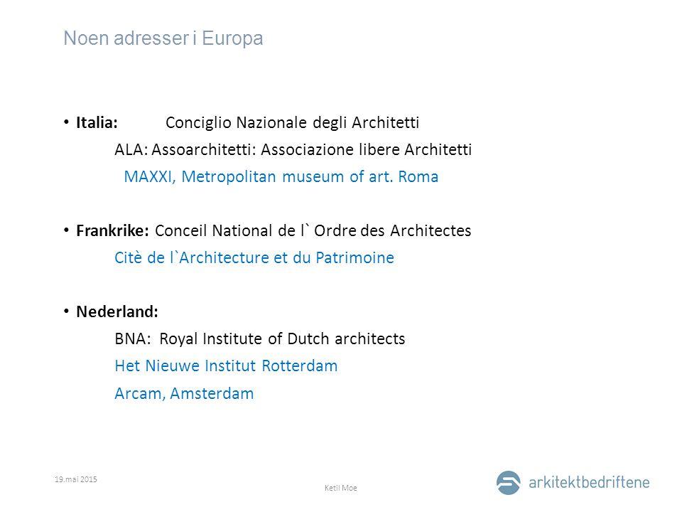 Noen adresser i Europa 19.mai 2015 Ketil Moe Italia:Conciglio Nazionale degli Architetti ALA: Assoarchitetti: Associazione libere Architetti MAXXI, Metropolitan museum of art.