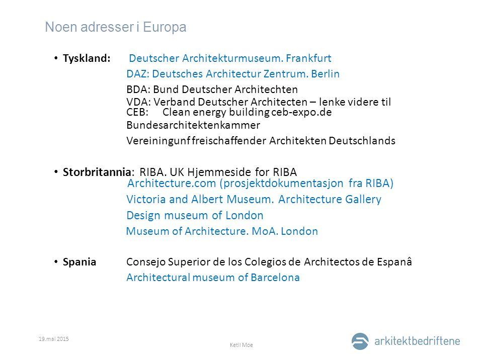 Noen adresser i Europa 19.mai 2015 Ketil Moe Tyskland: Deutscher Architekturmuseum. Frankfurt DAZ: Deutsches Architectur Zentrum. Berlin BDA: Bund Deu