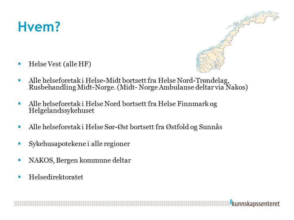 Hvem?  Helse Vest (alle HF)  Alle helseforetak i Helse-Midt bortsett fra Helse Nord-Trøndelag, Rusbehandling Midt-Norge. (Midt- Norge Ambulanse delt