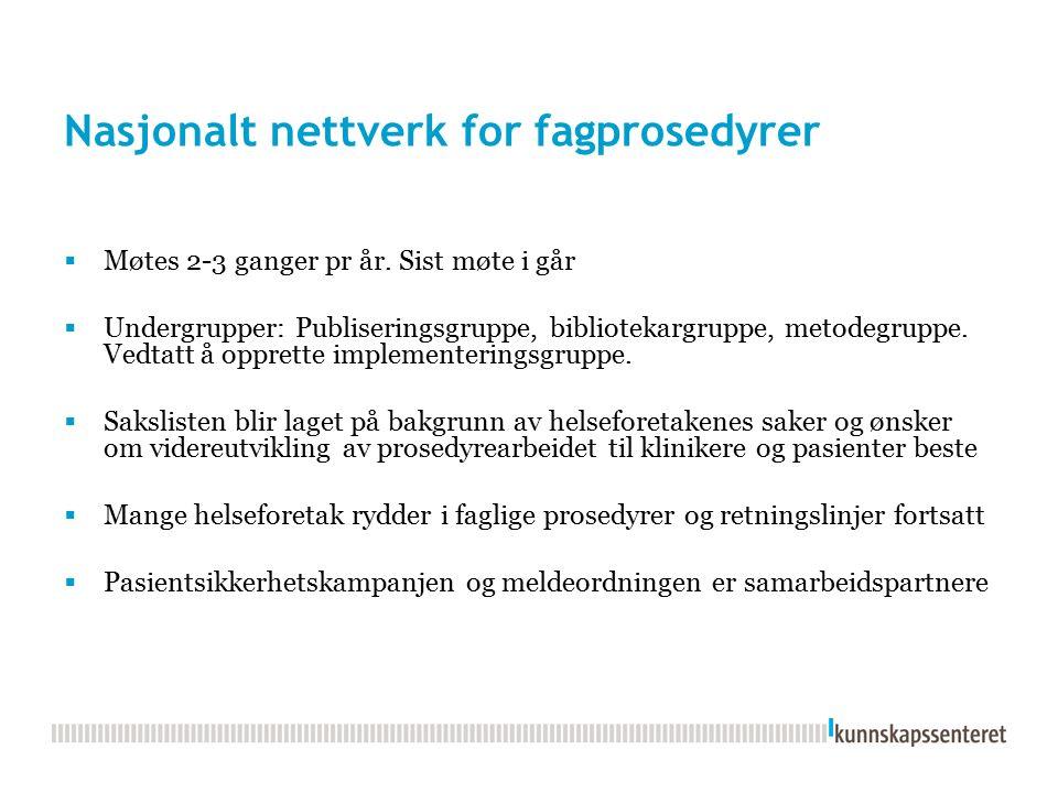Nasjonalt nettverk for fagprosedyrer  Møtes 2-3 ganger pr år. Sist møte i går  Undergrupper: Publiseringsgruppe, bibliotekargruppe, metodegruppe. Ve