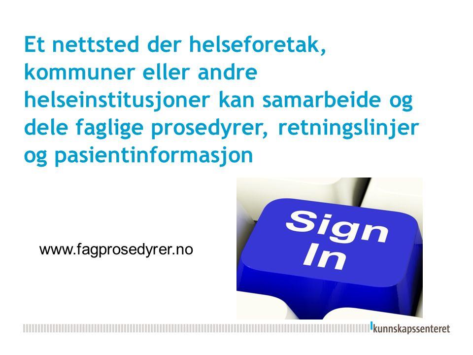 Et nettsted der helseforetak, kommuner eller andre helseinstitusjoner kan samarbeide og dele faglige prosedyrer, retningslinjer og pasientinformasjon www.fagprosedyrer.no