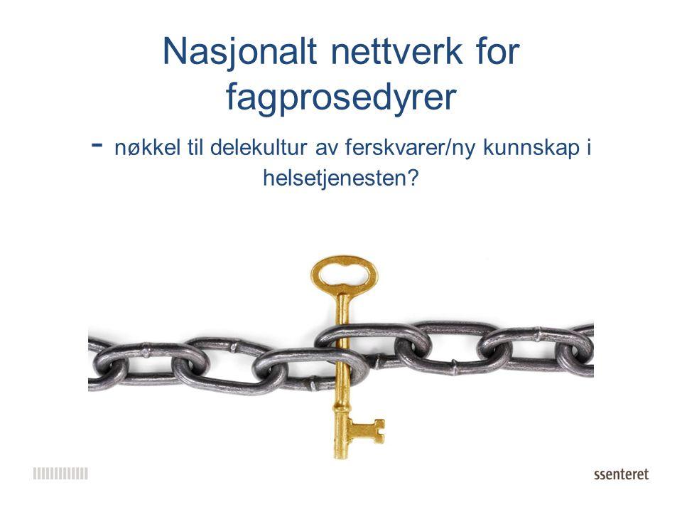 Nasjonalt nettverk for fagprosedyrer - nøkkel til delekultur av ferskvarer/ny kunnskap i helsetjenesten