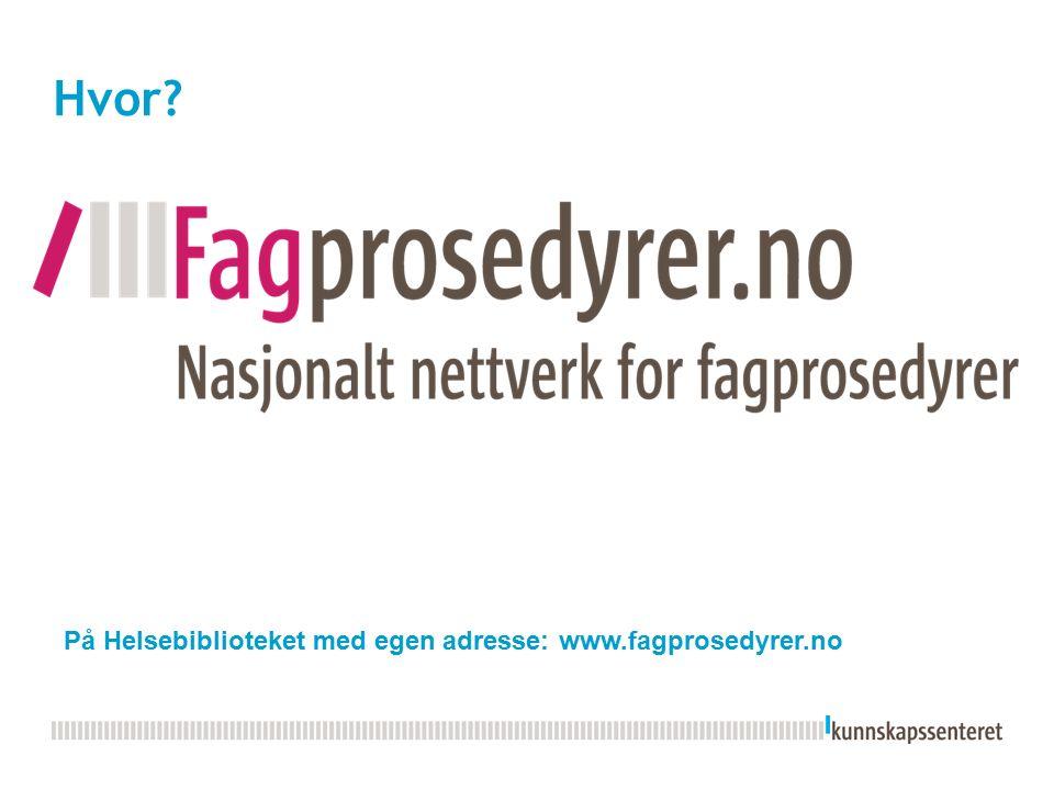 Hvor? På Helsebiblioteket med egen adresse: www.fagprosedyrer.no
