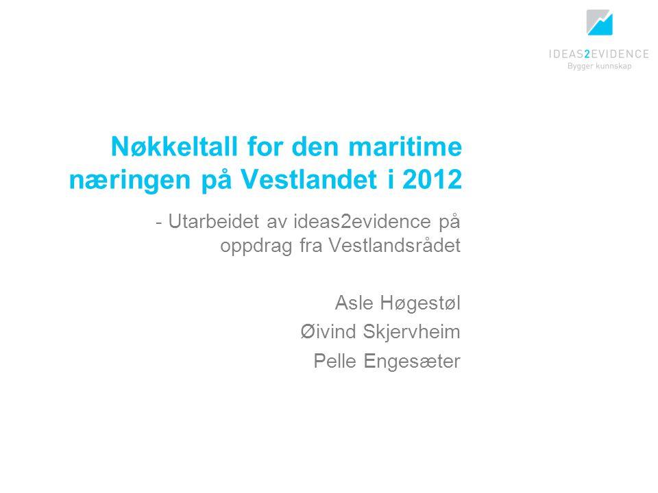 Nøkkeltall for den maritime næringen på Vestlandet i 2012 - Utarbeidet av ideas2evidence på oppdrag fra Vestlandsrådet Asle Høgestøl Øivind Skjervheim Pelle Engesæter