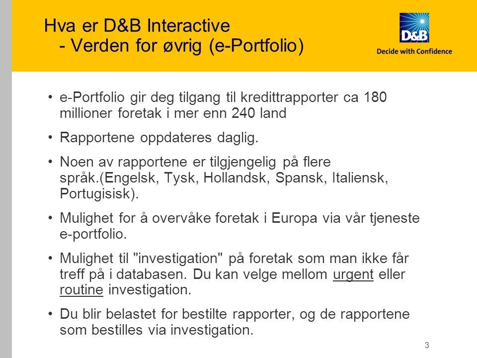 3 Hva er D&B Interactive - Verden for øvrig (e-Portfolio) e-Portfolio gir deg tilgang til kredittrapporter ca 180 millioner foretak i mer enn 240 land Rapportene oppdateres daglig.