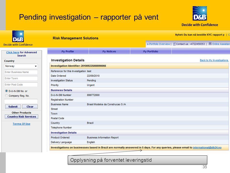 Pending investigation – rapporter på vent 35 Opplysning på forventet leveringstid