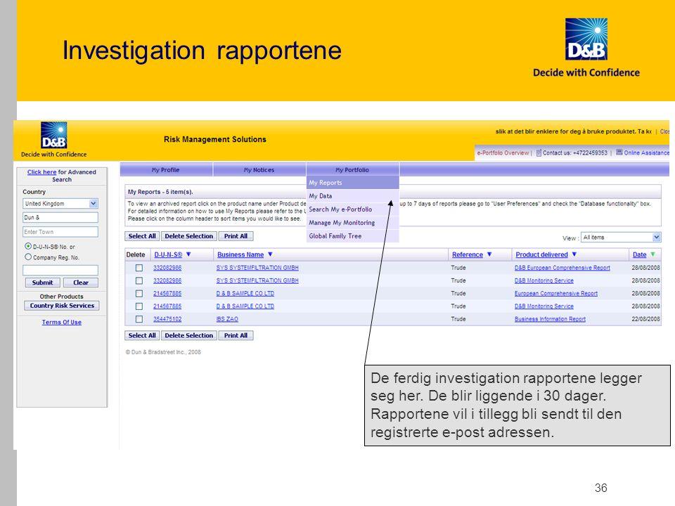 36 Investigation rapportene De ferdig investigation rapportene legger seg her.