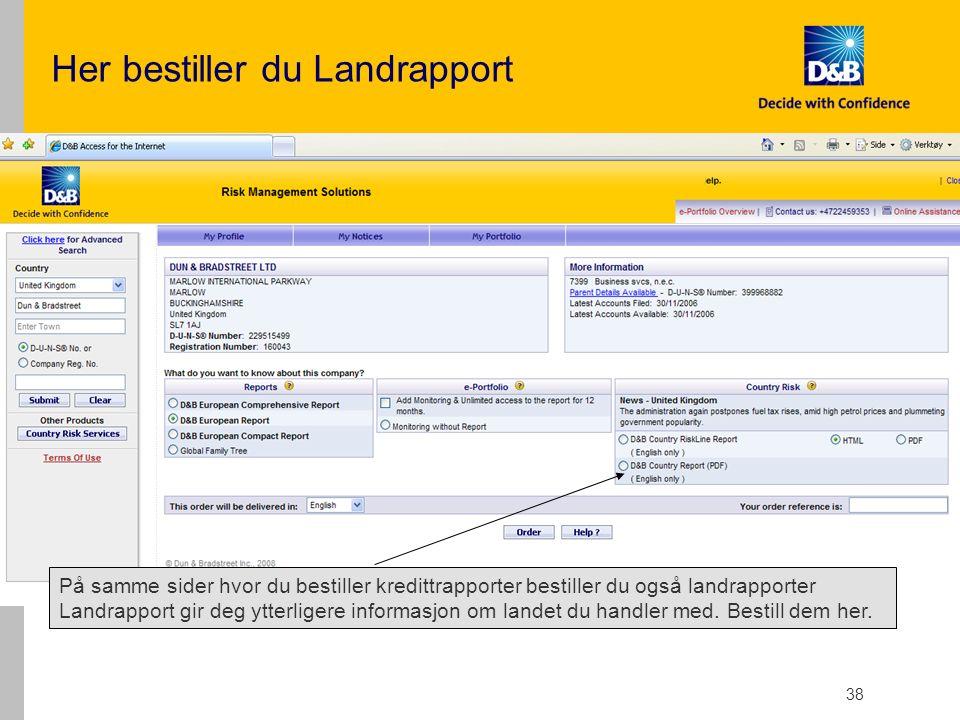 38 Her bestiller du Landrapport På samme sider hvor du bestiller kredittrapporter bestiller du også landrapporter Landrapport gir deg ytterligere informasjon om landet du handler med.
