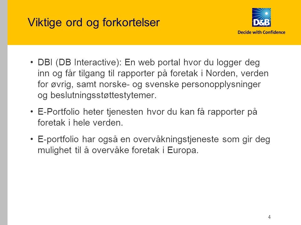 Viktige ord og forkortelser DBI (DB Interactive): En web portal hvor du logger deg inn og får tilgang til rapporter på foretak i Norden, verden for øvrig, samt norske- og svenske personopplysninger og beslutningsstøttestytemer.