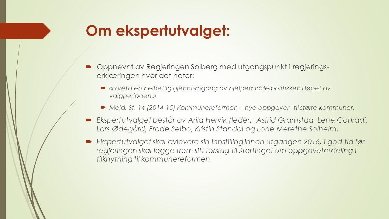 Om ekspertutvalget:  Oppnevnt av Regjeringen Solberg med utgangspunkt i regjerings- erklæringen hvor det heter:  «Foreta en helhetlig gjennomgang av hjelpemiddelpolitikken i løpet av valgperioden.»  Meld.