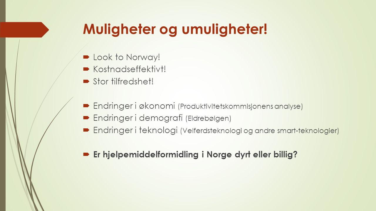 Muligheter og umuligheter!  Look to Norway!  Kostnadseffektivt!  Stor tilfredshet!  Endringer i økonomi (Produktivitetskommisjonens analyse)  End