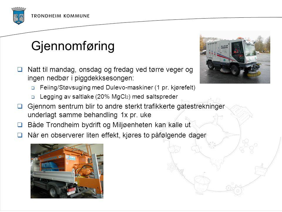 Gjennomføring  Natt til mandag, onsdag og fredag ved tørre veger og ingen nedbør i piggdekksesongen:  Feiing/Støvsuging med Dulevo-maskiner (1 pr. k