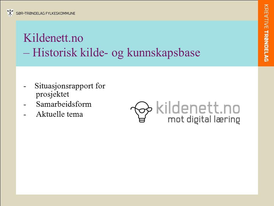 Kildenett.no – Historisk kilde- og kunnskapsbase - Situasjonsrapport for prosjektet -Samarbeidsform -Aktuelle tema