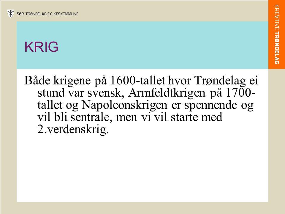 KRIG Både krigene på 1600-tallet hvor Trøndelag ei stund var svensk, Armfeldtkrigen på 1700- tallet og Napoleonskrigen er spennende og vil bli sentrale, men vi vil starte med 2.verdenskrig.