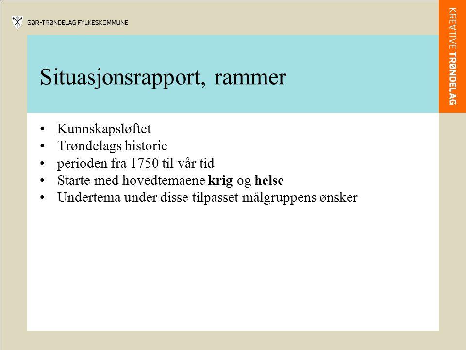 Situasjonsrapport, rammer Kunnskapsløftet Trøndelags historie perioden fra 1750 til vår tid Starte med hovedtemaene krig og helse Undertema under disse tilpasset målgruppens ønsker