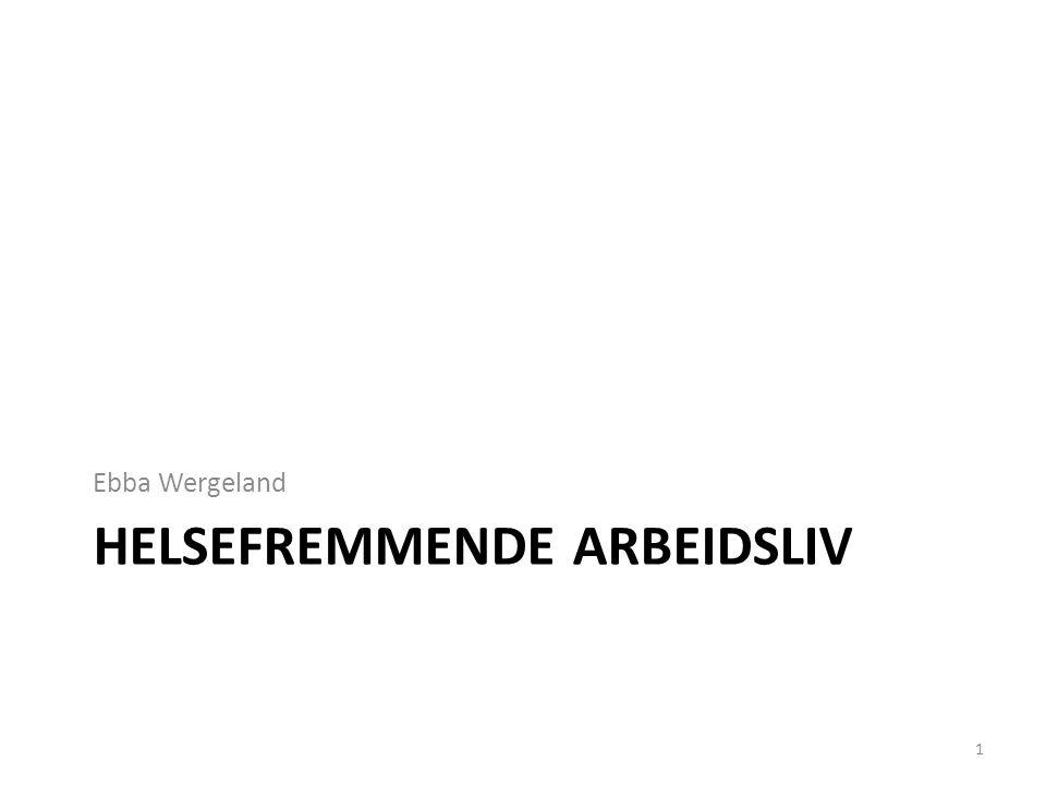 HELSEFREMMENDE ARBEIDSLIV Ebba Wergeland 1