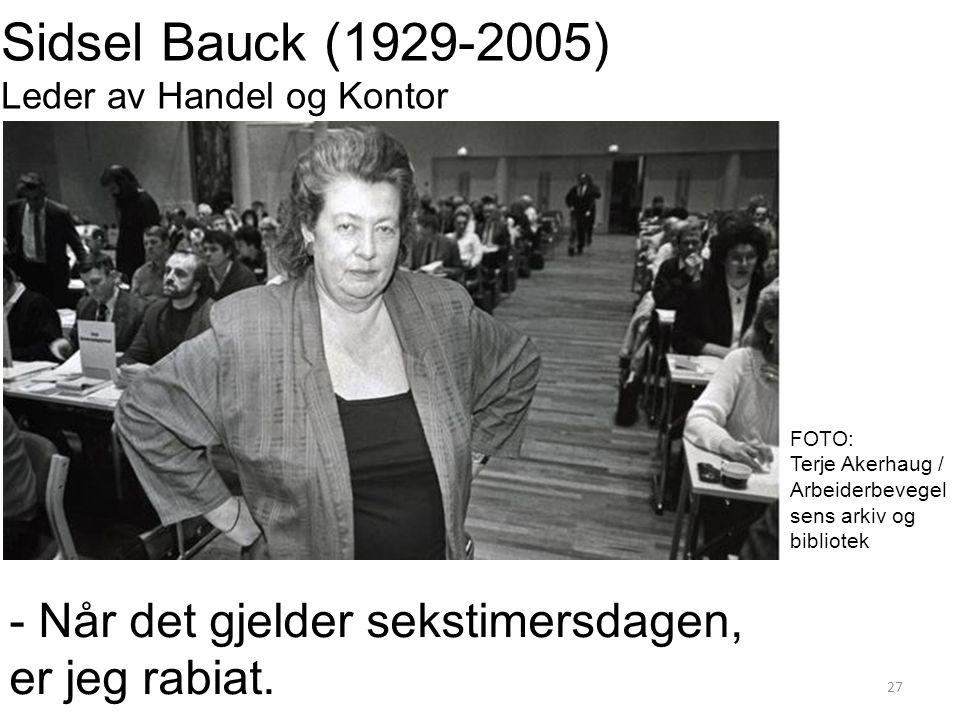 27 Sidsel Bauck (1929-2005) Leder av Handel og Kontor - Når det gjelder sekstimersdagen, er jeg rabiat.