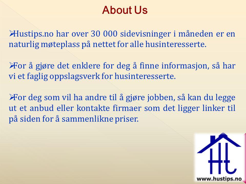 About Us  Hustips.no har over 30 000 sidevisninger i måneden er en naturlig møteplass på nettet for alle husinteresserte.