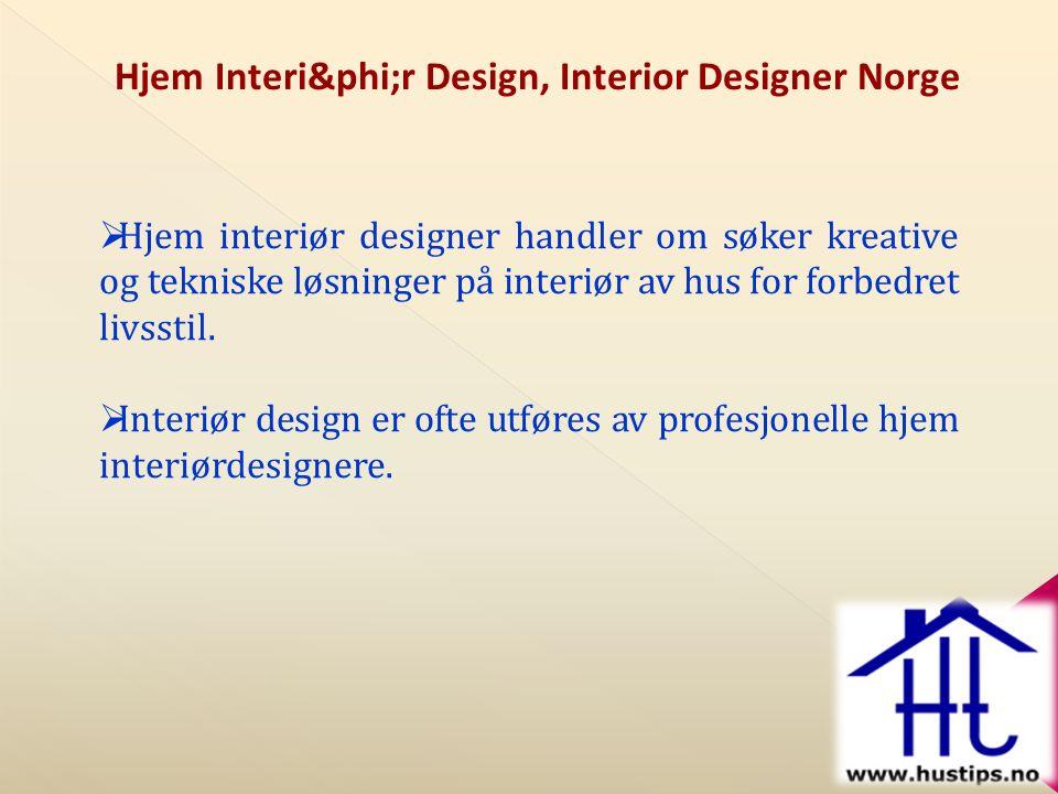 Hjem Interiφr Design, Interior Designer Norge  Hjem interiør designer handler om søker kreative og tekniske løsninger på interiør av hus for forbedret livsstil.