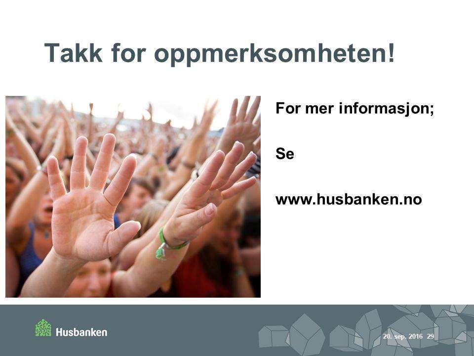 Takk for oppmerksomheten! 20. sep. 2016 29 For mer informasjon; Se www.husbanken.no