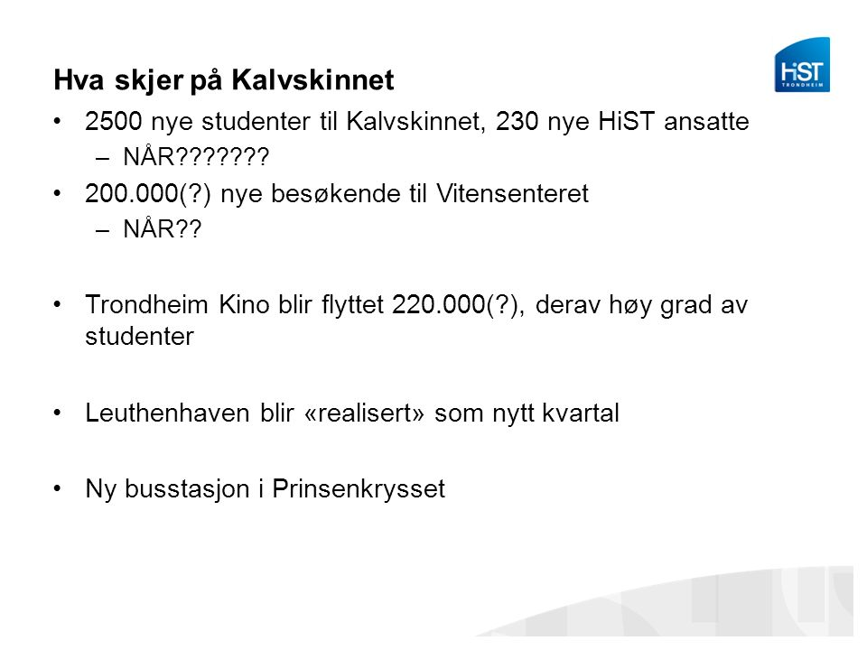 Hva skjer på Kalvskinnet 2500 nye studenter til Kalvskinnet, 230 nye HiST ansatte –NÅR .