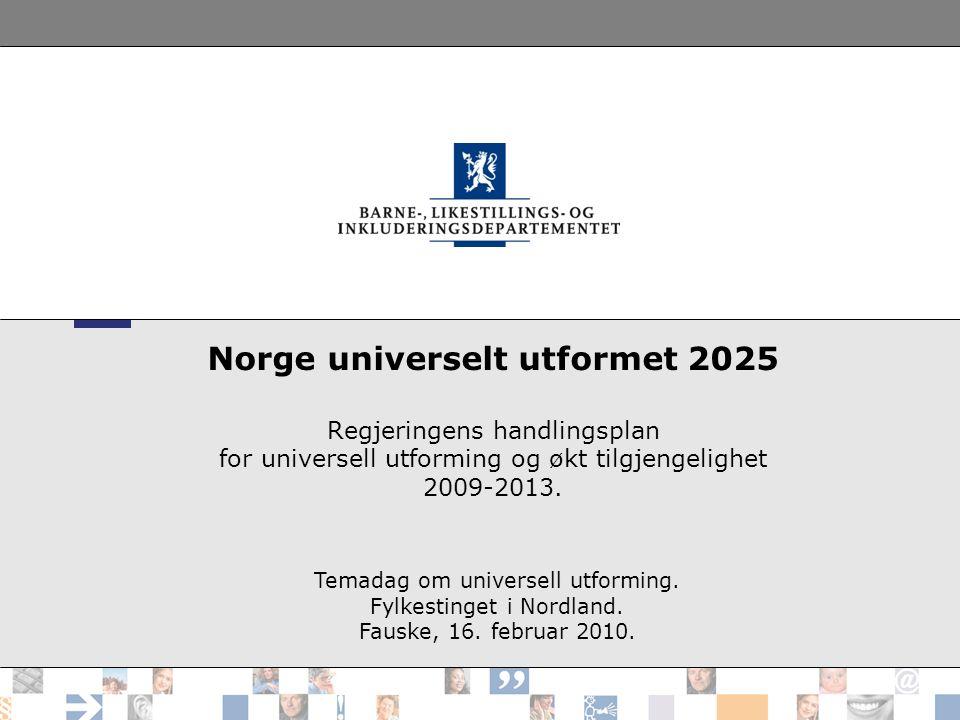 Norge universelt utformet 2025 Regjeringens handlingsplan for universell utforming og økt tilgjengelighet 2009-2013. Temadag om universell utforming.