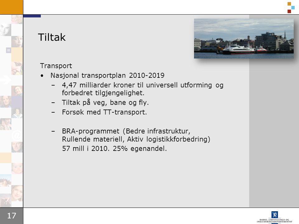 17 Tiltak Transport Nasjonal transportplan 2010-2019 –4,47 milliarder kroner til universell utforming og forbedret tilgjengelighet.
